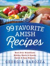 99 Favorite Amish Recipes: *Best-Ever Breakfasts *Midday Meals and Snacks *Quick and Easy Dinners - Georgia Varozza