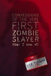 Confessions of the Very First Zombie Slayer (That I Know of) - Fiona J.R. Titchenell