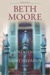 The Undoing of Saint Silvanus - Beth Moore