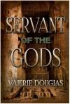 Servant of the Gods - Valerie Douglas