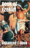 Book of Ezekiel - Enhanced E-Book Edition (Illustrated. Includes 5 Different Versions, Matthew Henry Commentary, Stunning Photo Gallery + Audio Links) - Anonymous Anonymous