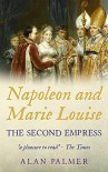Napoleon and Marie-Louise: The Second Empress - Alan Palmer