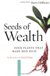 Seeds of Wealth: Four Plants That Made Men Rich - Henry Hobhouse