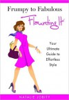 Frumpy to Fabulous: Flaunting It. Your Ultimate Guide to Effortless Style - Natalie Jobity