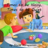 Times to be Noisy, Times to be Quiet - Steve Karagiannis