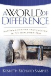 World of Difference, A: Putting Christian Truth-Claims to the Worldview Test (Reasons to Believe) - Kenneth R. Samples