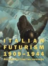 Italian Futurism, 1909-1944: Reconstructing the Universe - Vivien Greene, Emily Braun, Walter Adamson, Silvia Barisione