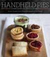 Handheld Pies: Dozens of Pint-Size Sweets and Savories - Sarah Billingsley, Rachel Wharton, Ellen Silverman