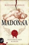 Madonna: Historischer Roman (Engelmörder-Trilogie) - Kathrin Lange