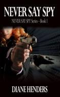 Never Say Spy - Diane Henders