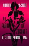 Die Farbe der Zukunft: Die Zeitenspringer-Saga 2 - Meredith McCardle,Diana Bürgel
