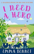 I NEED A HERO a fun summer romance you won't want to put down - EMMA BENNET