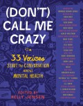 (Don't) Call Me Crazy: 33 Voices Start the Conversation about Mental Health - Libba Bray,Susan Juby,Nancy Kerrigan,Gemma Correll,Reid Ewing,Clint Van Winkle,Kelly Jensen,Amy Reed,Victoria Schwab,Mike Jung,Christine Heppermann,Yumi Sakugawa,Stephanie Kuehn,Adam Silvera,S.E. Smith,Shaun David Hutchinson,Hannah Howell,Kristen Bell,Em