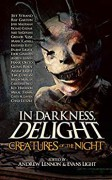 In Darkness, Delight: Creatures of the Night - Chad Lutzke,Tim Curran,Jeff Strand,Josh Malerman,Andrew Lennon,Glenn Rolfe,Evans Light,Mary SanGiovanni,Richard Chizmar,Ray Garton