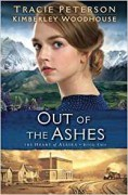Out of the Ashes - Tracie Peterson,Kimberley Woodhouse