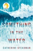 Something in the Water: The Gripping Reese Witherspoon Book Club Pick! - Catherine Steadman