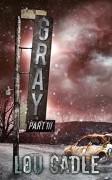 Gray: Part III - Lou Cadle