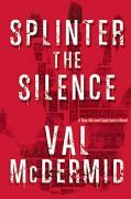 Splinter the Silence: A Tony Hill and Carol Jordan Novel - Val McDermid