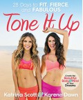 Tone It Up: 28 Days to Fit, Fierce, and Fabulous - Karena Dawn,Katrina Scott