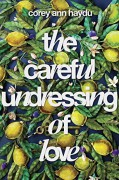 The Careful Undressing of Love - Corey Ann Haydu