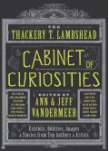 The Thackery T. Lambshead Cabinet of Curiosities: Exhibits, Oddities, Images, and Stories from Top Authors and Artists - Mur Lafferty,Holly Black,Cherie Priest,Jeff VanderMeer,Alex Grossman,S.J. Chambers,Jess Gulbranson,Gio Clairval,Eric Orchard,Ekaterina Sedia,Jayme Lynn Blaschke,Ann VanderMeer,Charles Yu,Will Hindmarch,Ted Chiang,Jeffrey Ford,Michael Moorcock,China Miévil