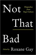 Not That Bad: Dispatches from Rape Culture - Roxane Azimi
