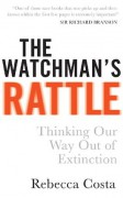 The Watchman's Rattle: Thinking our Way out of Extinction - Rebecca D. Costa