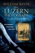 The Luzern Photograph: A noir thriller - William Bayer