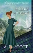 A Kind of Grief: A Novel (The Highland Gazette Mystery Series) - A.D. Scott