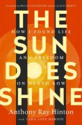 The Sun Does Shine: How I Found Life and Freedom on Death Row - Anthony Ray Hinton