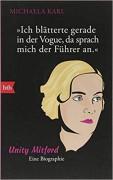 Ich blätterte gerade in der Vogue, da sprach mich der Führer an: Unity Mitford, eine Biography - Michaela Karl