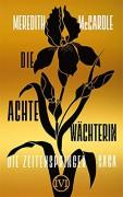 Die achte Wächterin: Die Zeitenspringer-Saga 1 - Meredith McCardle,Diana Bürgel