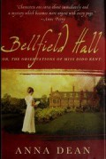 Bellfield Hall - Or, The Oberservations Of Miss Dido Kent - Anna Dean