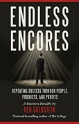 Endless Encores: Repeating Success through People, Products, and Profits - Ken Goldstein