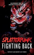 Splatterpunk Fighting Back - Jack Bantry,Tim Curran,Glenn Rolfe,Bracken MacLeod,Kristopher Rufty,Adam Millard,John Boden,Matt Shaw,W.D. Gagliani,Elizabeth Power