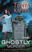 A Ghostly Murder: A Ghostly Southern Mystery (Ghostly Southern Mysteries) - Tonya Kappes