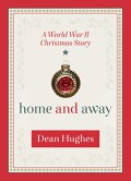 Home and Away: A World War II Christmas Story - Dean Hughes