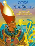 Gods and Pharaohs from Egyptian Mythology (World Mythology Series) - Geraldine Harris