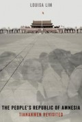 The People's Republic of Amnesia: Tiananmen Revisited - Louisa Lim