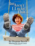 But Aren't I Lucky That - Deanna Beech,Steven Lester