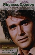 MICHAEL LANDON: THE CAREER AND ARTISTRY OF A TELEVISION GENIUS - Cindy Landon,David R. Greenland