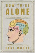 How to Be Alone: If You Want To, and Even If You Don't - Lane Moore