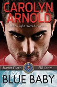 Blue Baby (Brandon Fisher FBI Series Book 4) - Carolyn Arnold