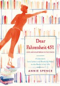 Dear Fahrenheit 451: Love and Heartbreak in the Stacks - Annie Spence