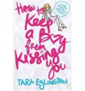 How to Keep a Boy from Kissing You - Tara Eglington