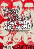 Hey! Nietzsche! Leave Them Kids Alone! - Craig Schuftan