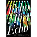 Echo After Echo - Amy Rose Capetta
