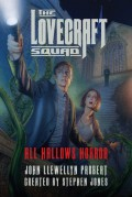 The Lovecraft Squad: All Hallows Horror: A Novel (All Hallows Horror Trilogy) - John Llewellyn Probert,Stephen Jones