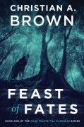 Feast of Fates (Four Feasts Till Darkness) (Volume 1) - Christian A. Brown
