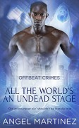 All the World's an Undead Stage (Offbeat Crimes Book 6) - Angel Martinez